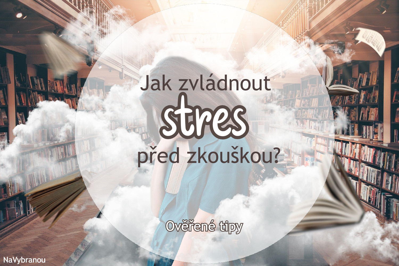 Jak zvládnout stres před zkouškou? | Ověřené tipy